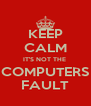 KEEP CALM IT'S NOT THE  COMPUTERS FAULT - Personalised Poster A4 size
