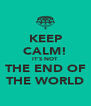 KEEP CALM! IT'S NOT THE END OF THE WORLD - Personalised Poster A4 size