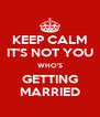 KEEP CALM IT'S NOT YOU WHO'S GETTING MARRIED - Personalised Poster A4 size