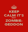 KEEP CALM IT'S NOT ZOMBIE- GEDDON - Personalised Poster A4 size