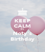 KEEP CALM It's Noty's Birthday - Personalised Poster A4 size
