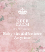 KEEP CALM It's November  Baby should be here Anytime - Personalised Poster A4 size