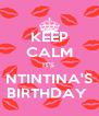 KEEP CALM IT'S  NTINTINA'S BIRTHDAY  - Personalised Poster A4 size