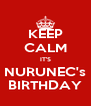 KEEP CALM IT'S NURUNEC's BIRTHDAY - Personalised Poster A4 size