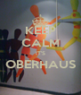 KEEP CALM IT'S OBERHAUS  - Personalised Poster A4 size
