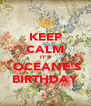 KEEP CALM IT'S  OCEANE'S BIRTHDAY - Personalised Poster A4 size