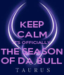 KEEP CALM IT'S OFFICIALLY THE SEASON OF DA BULL - Personalised Poster A4 size