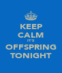 KEEP CALM IT'S OFFSPRING TONIGHT - Personalised Poster A4 size
