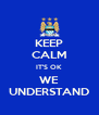 KEEP CALM IT'S OK WE UNDERSTAND - Personalised Poster A4 size