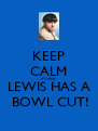 KEEP CALM it's okay LEWIS HAS A  BOWL CUT! - Personalised Poster A4 size
