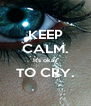 KEEP CALM. It's okay TO CRY.  - Personalised Poster A4 size