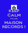 KEEP CALM IT'S ON MAISON  RECORDS ! - Personalised Poster A4 size