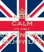 KEEP CALM IT'S ONLY 1/2 CENTURY ENJOY LIFE - Personalised Poster A4 size