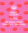KEEP CALM It's Only 10 Days Until Sherry's  Birthday - Personalised Poster A4 size