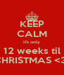 KEEP CALM it's only 12 weeks til CHRISTMAS <3  - Personalised Poster A4 size
