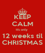 KEEP CALM It's only  12 weeks til CHRISTMAS - Personalised Poster A4 size