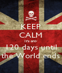KEEP CALM It's only 120 days until the World ends - Personalised Poster A4 size