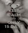 KEEP CALM IT'S ONLY 15 DAYS - Personalised Poster A4 size