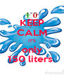 KEEP CALM IT'S only 150 liters  - Personalised Poster A4 size