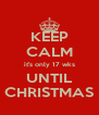 KEEP CALM it's only 17 wks UNTIL CHRISTMAS - Personalised Poster A4 size