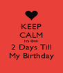 KEEP CALM It's Only 2 Days Till My Birthday - Personalised Poster A4 size