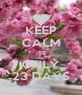 KEEP CALM IT'S ONLY 23 DAYS - Personalised Poster A4 size