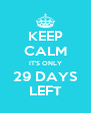 KEEP CALM IT'S ONLY 29 DAYS LEFT - Personalised Poster A4 size