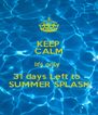 KEEP CALM It's only  31 days Left to  SUMMER SPLASH - Personalised Poster A4 size