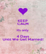 KEEP CALM It's only 4 Days Until We Get Married! - Personalised Poster A4 size