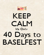 KEEP CALM It's Only  40 Days to BASELFEST - Personalised Poster A4 size