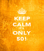 KEEP CALM IT'S  ONLY 50! - Personalised Poster A4 size