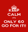 KEEP CALM IT'S ONLY 60 GO FOR IT!! - Personalised Poster A4 size