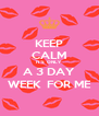 KEEP CALM IT'S  ONLY  A 3 DAY WEEK  FOR ME - Personalised Poster A4 size