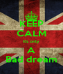 KEEP CALM It's only A Bad dream - Personalised Poster A4 size