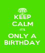KEEP CALM IT'S ONLY A BIRTHDAY - Personalised Poster A4 size