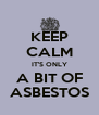 KEEP CALM IT'S ONLY A BIT OF ASBESTOS - Personalised Poster A4 size