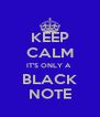 KEEP CALM IT'S ONLY A  BLACK NOTE - Personalised Poster A4 size