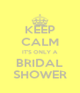 KEEP CALM IT'S ONLY A BRIDAL SHOWER - Personalised Poster A4 size
