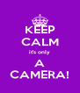 KEEP CALM it's only A CAMERA! - Personalised Poster A4 size
