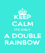 KEEP CALM IT'S ONLY A DOUBLE RAINBOW - Personalised Poster A4 size