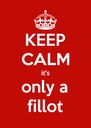 KEEP CALM it's only a fillot - Personalised Poster A4 size