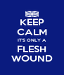 KEEP CALM IT'S ONLY A FLESH WOUND - Personalised Poster A4 size