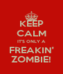 KEEP CALM IT'S ONLY A FREAKIN' ZOMBIE! - Personalised Poster A4 size