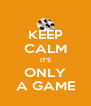 KEEP CALM IT'S ONLY A GAME - Personalised Poster A4 size