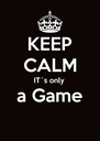 KEEP CALM IT´s only a Game  - Personalised Poster A4 size
