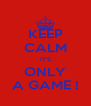 KEEP CALM IT'S ONLY A GAME ! - Personalised Poster A4 size