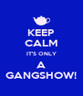 KEEP CALM IT'S ONLY A GANGSHOW! - Personalised Poster A4 size