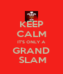 KEEP CALM IT'S ONLY A GRAND  SLAM - Personalised Poster A4 size