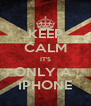 KEEP CALM IT'S ONLY A  IPHONE - Personalised Poster A4 size