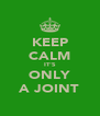KEEP CALM IT'S ONLY A JOINT - Personalised Poster A4 size